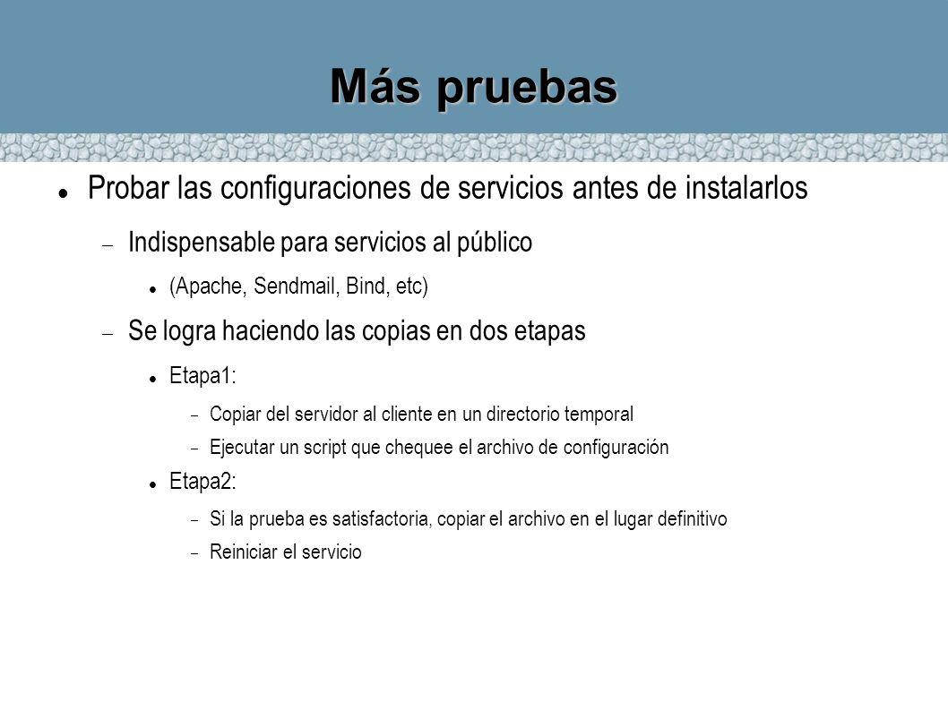 Más pruebasProbar las configuraciones de servicios antes de instalarlos. Indispensable para servicios al público.