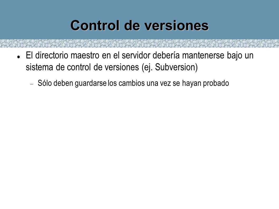 Control de versiones El directorio maestro en el servidor debería mantenerse bajo un sistema de control de versiones (ej. Subversion)
