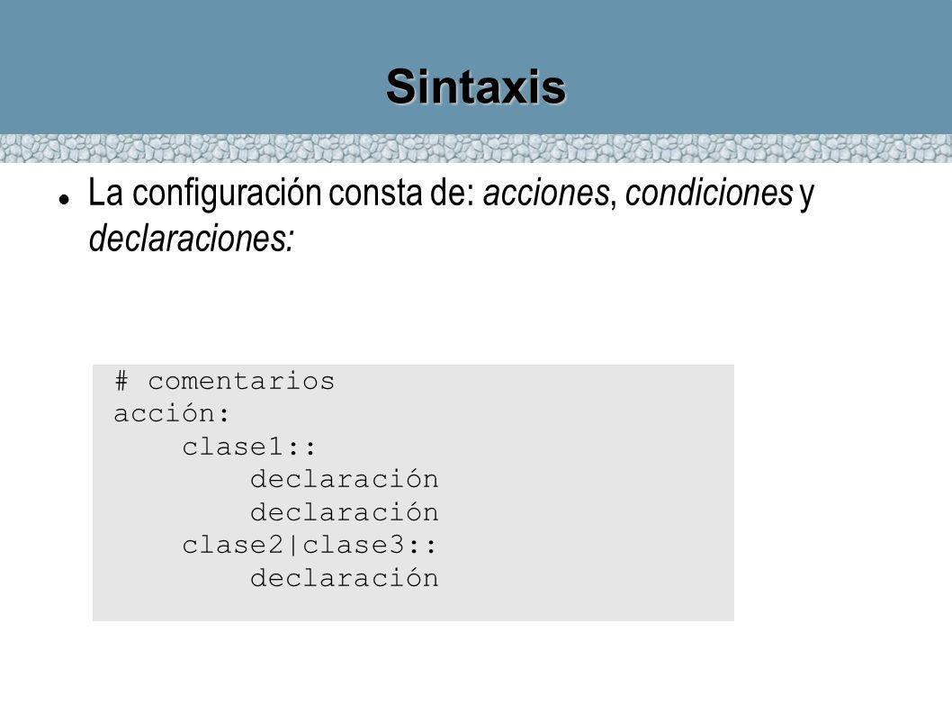 SintaxisLa configuración consta de: acciones, condiciones y declaraciones: # comentarios. acción: clase1::
