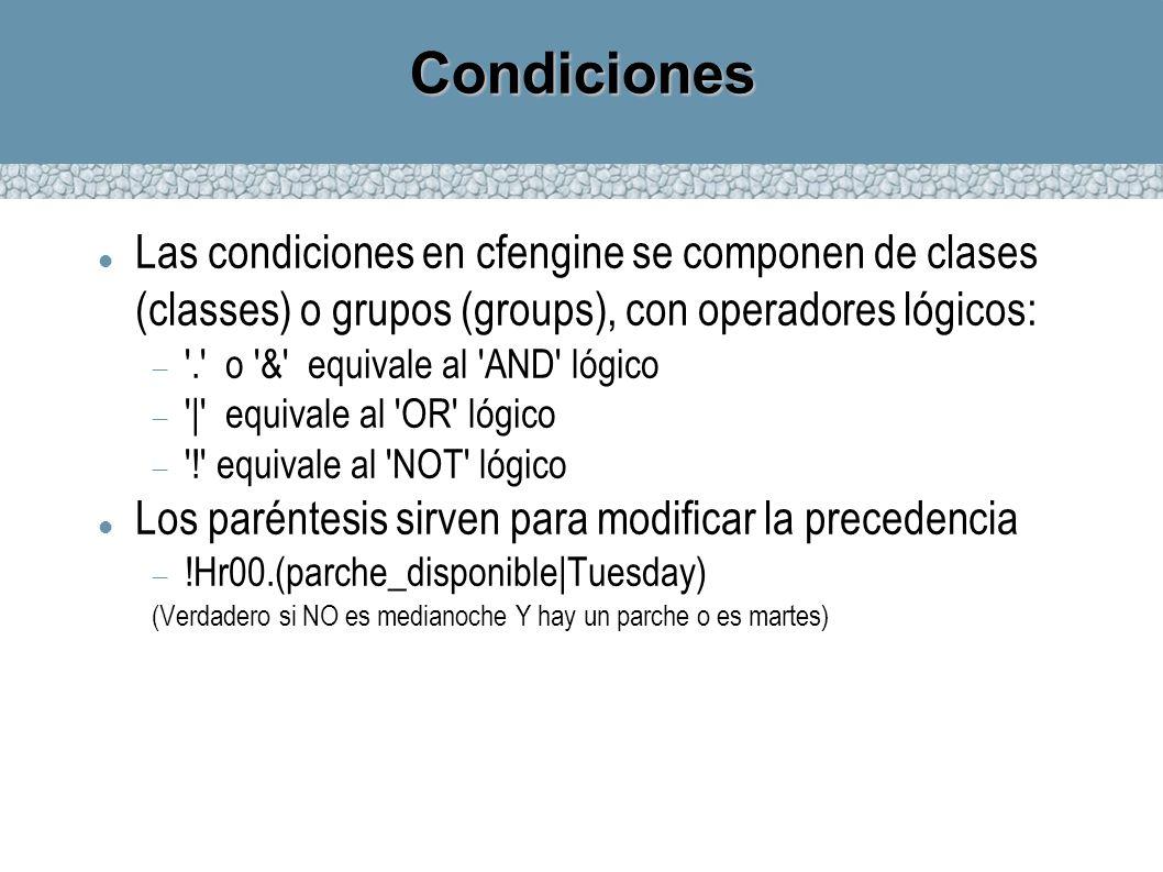 CondicionesLas condiciones en cfengine se componen de clases (classes) o grupos (groups), con operadores lógicos: