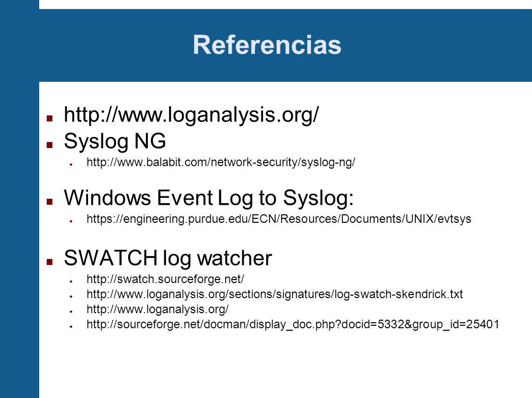 Referencias http://www.loganalysis.org/ Syslog NG