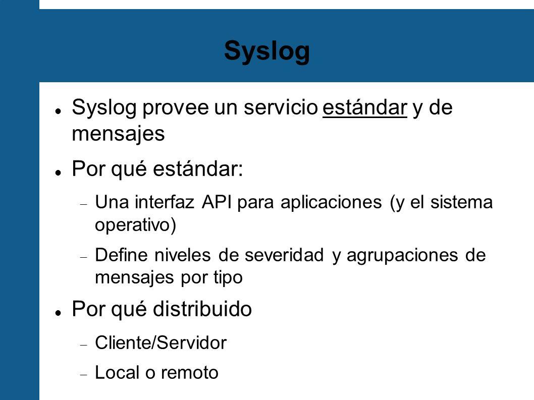 Syslog Syslog provee un servicio estándar y de mensajes