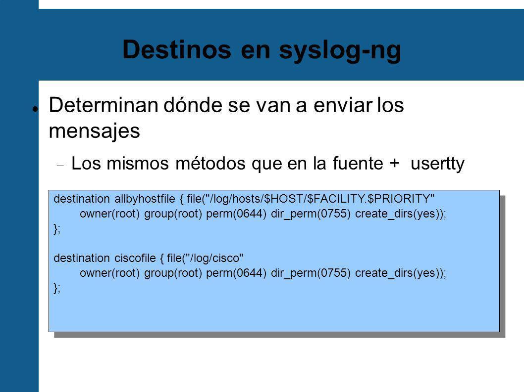 Destinos en syslog-ng Determinan dónde se van a enviar los mensajes