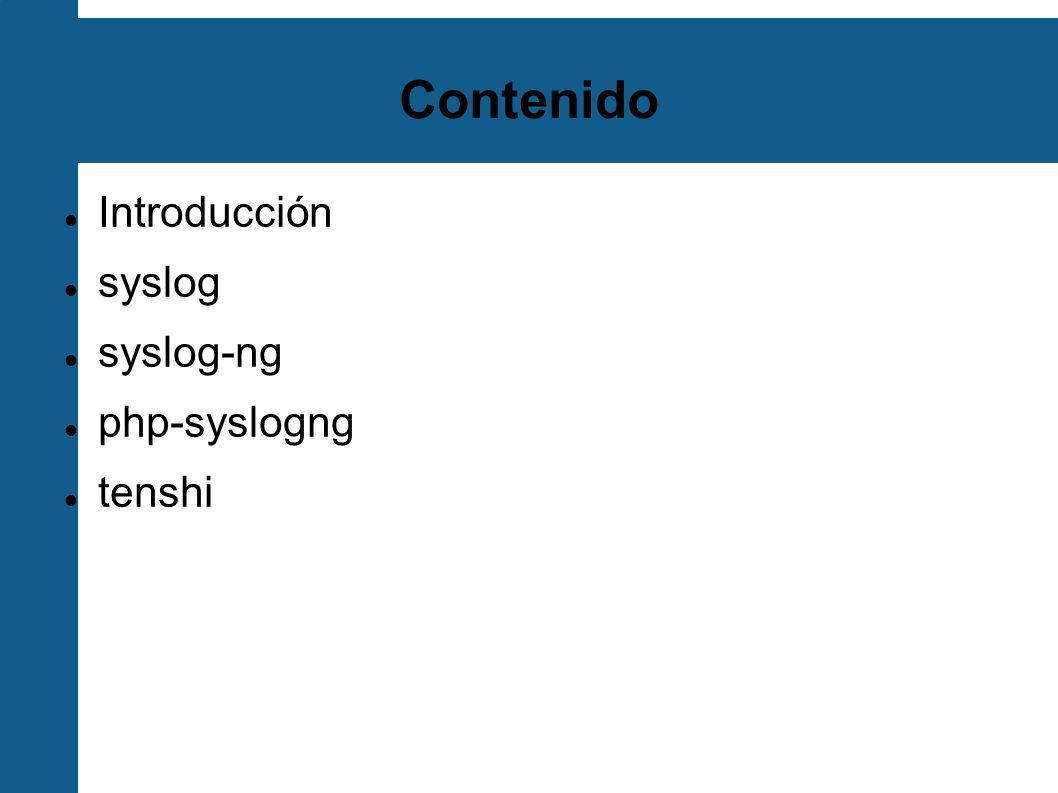 Contenido Introducción syslog syslog-ng php-syslogng tenshi