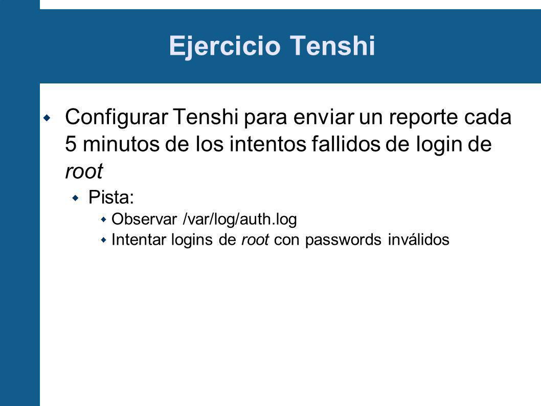 Ejercicio TenshiConfigurar Tenshi para enviar un reporte cada 5 minutos de los intentos fallidos de login de root.