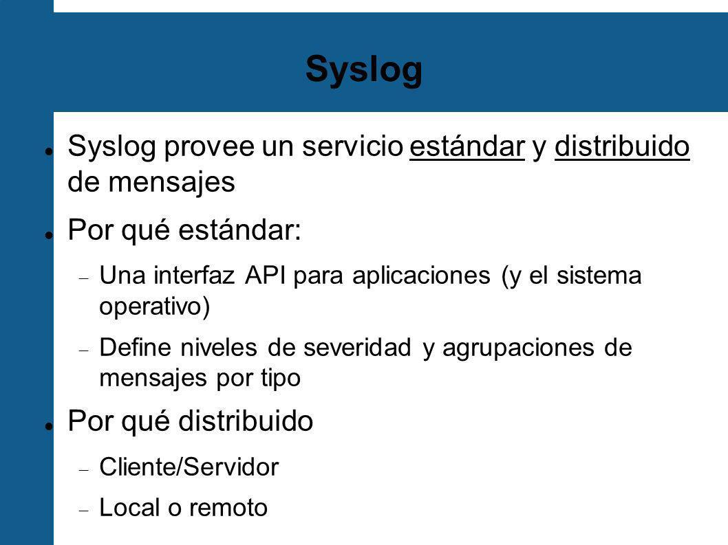 Syslog Syslog provee un servicio estándar y distribuido de mensajes