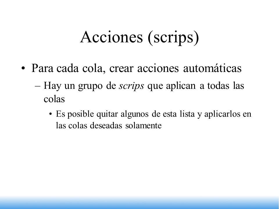 Acciones (scrips) Para cada cola, crear acciones automáticas