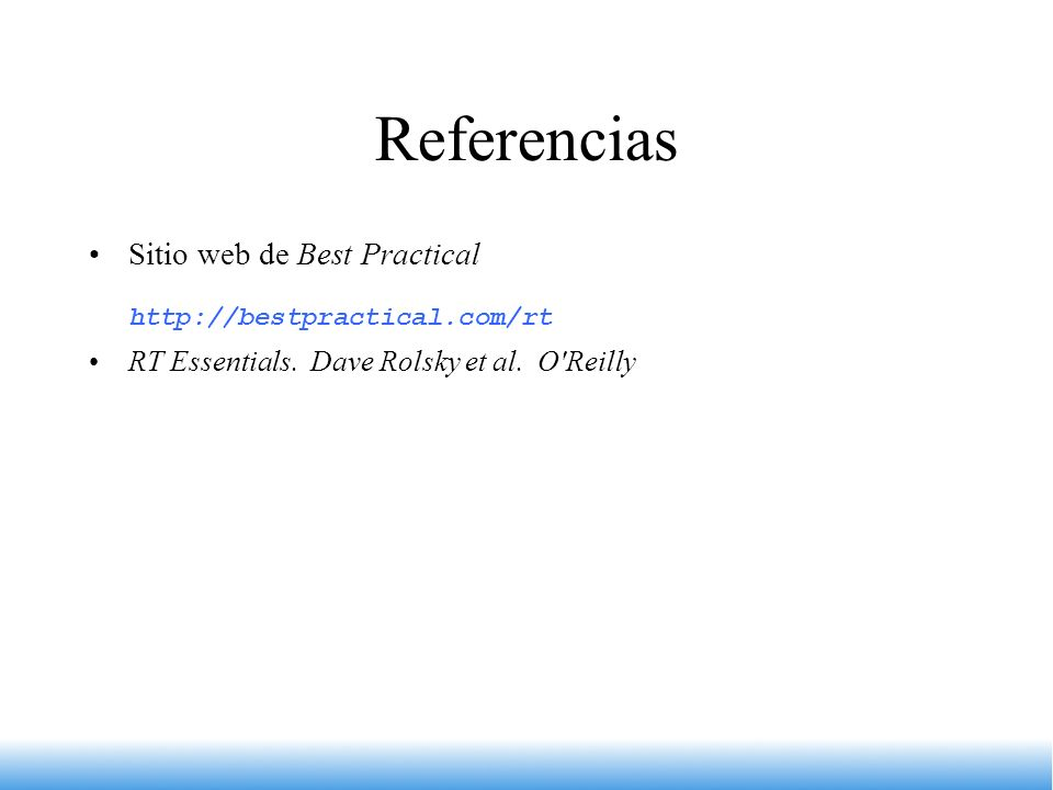 Referencias http://bestpractical.com/rt Sitio web de Best Practical