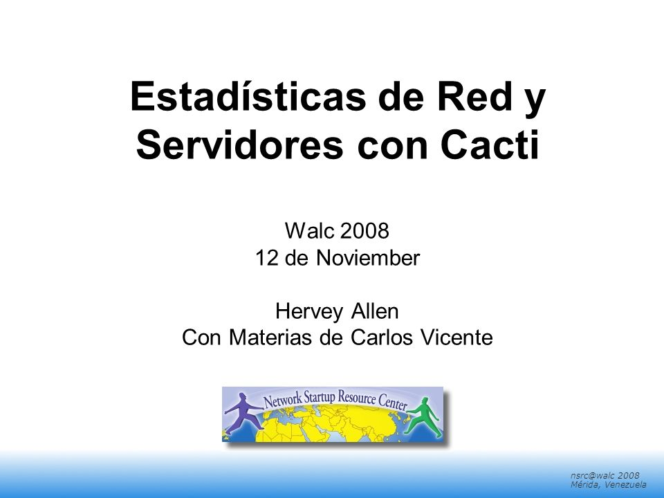 Estadísticas de Red y Servidores con Cacti Walc 2008 12 de Noviember Hervey Allen Con Materias de Carlos Vicente