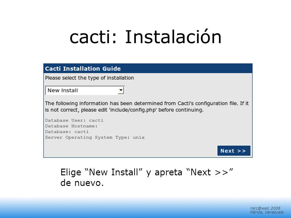 cacti: Instalación Elige New Install y apreta Next >> de nuevo.