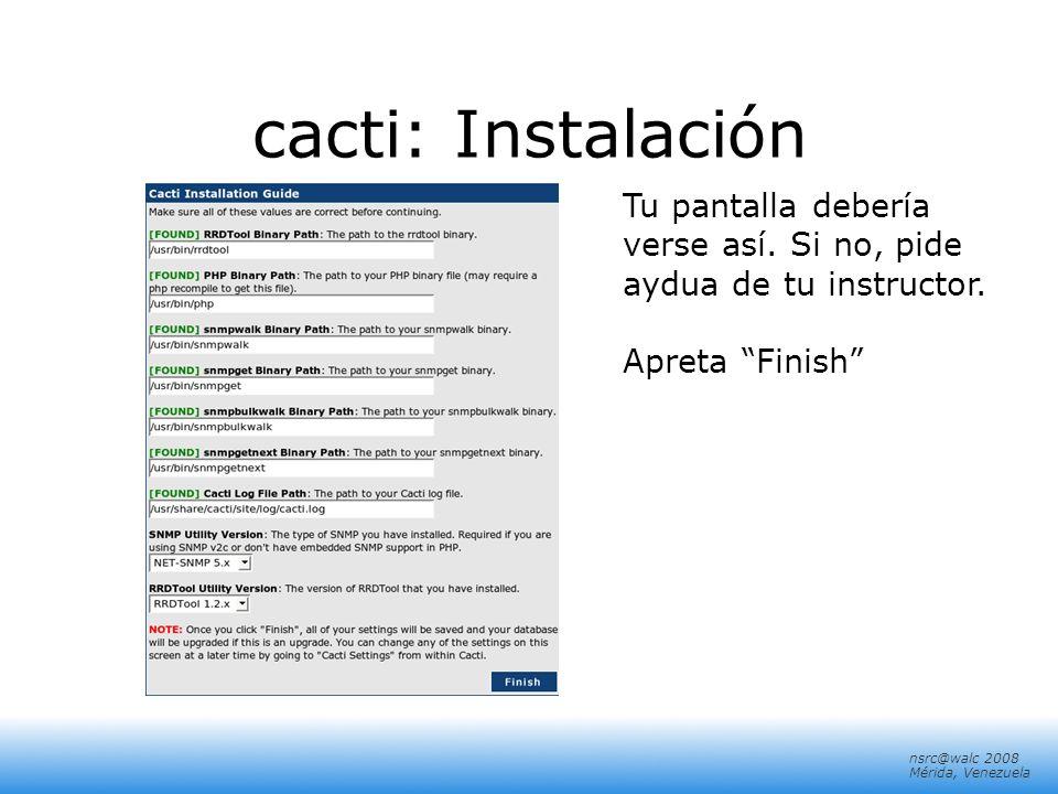 cacti: InstalaciónTu pantalla debería verse así.Si no, pide aydua de tu instructor.