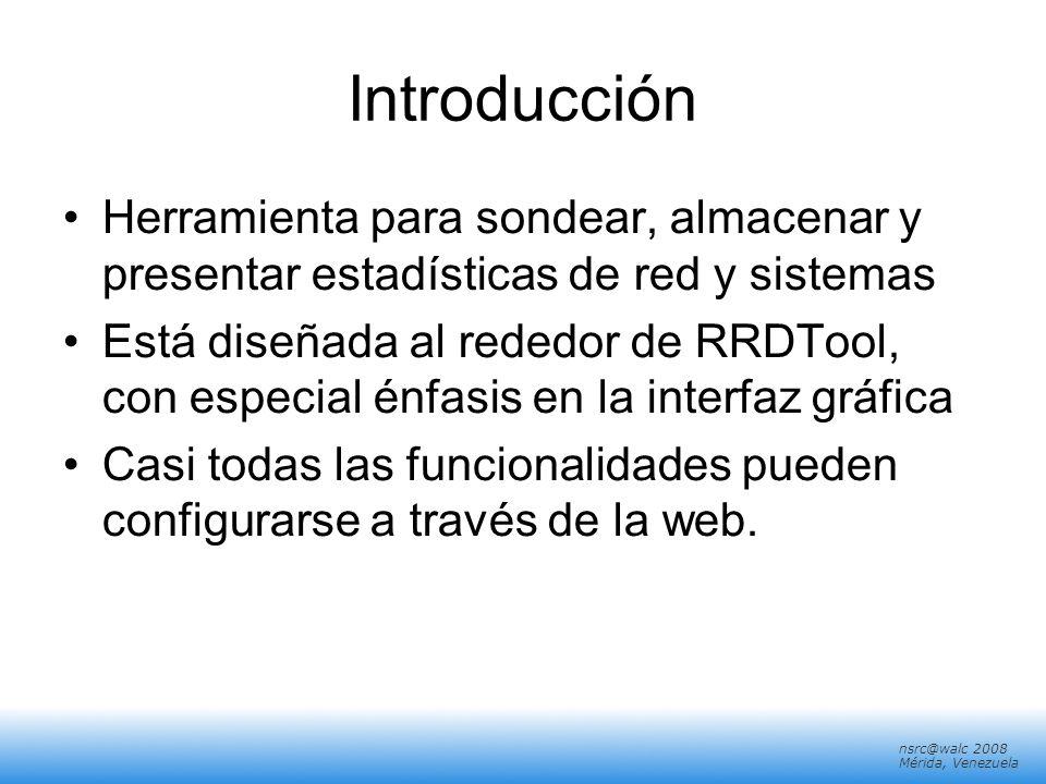 Introducción Herramienta para sondear, almacenar y presentar estadísticas de red y sistemas.