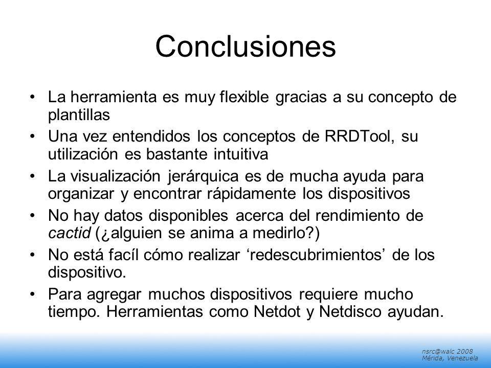 Conclusiones La herramienta es muy flexible gracias a su concepto de plantillas.