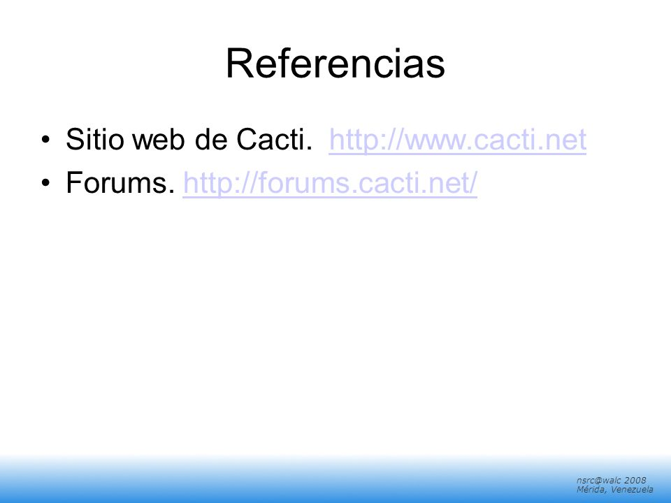 Referencias Sitio web de Cacti. http://www.cacti.net