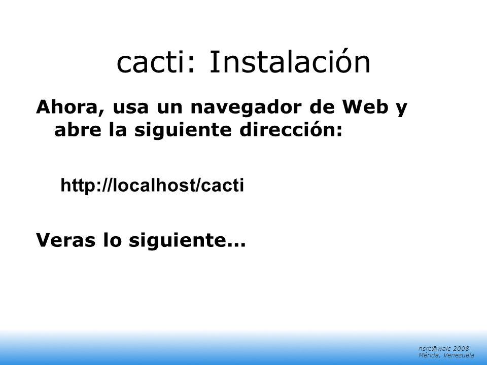 cacti: Instalación Ahora, usa un navegador de Web y abre la siguiente dirección: http://localhost/cacti.