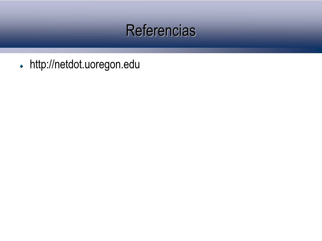 Referencias http://netdot.uoregon.edu