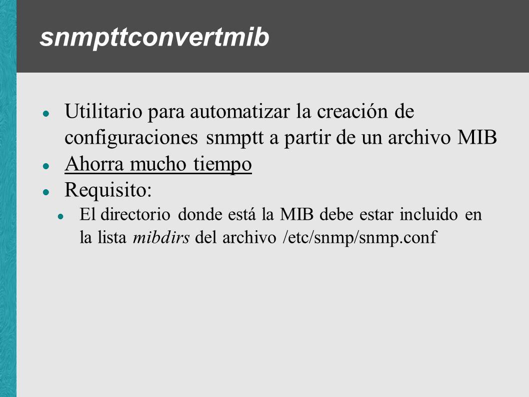 snmpttconvertmib Utilitario para automatizar la creación de configuraciones snmptt a partir de un archivo MIB.