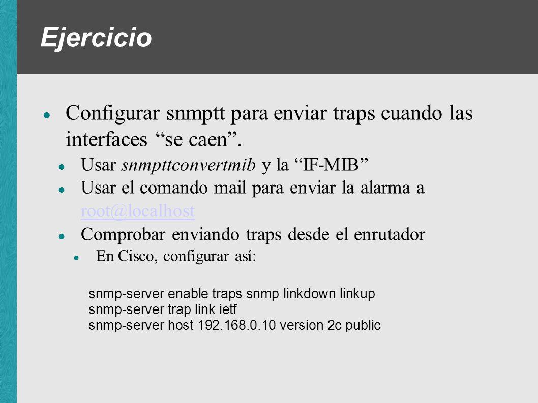 Ejercicio Configurar snmptt para enviar traps cuando las interfaces se caen . Usar snmpttconvertmib y la IF-MIB
