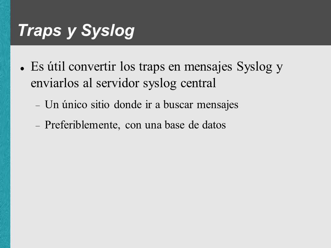 Traps y Syslog Es útil convertir los traps en mensajes Syslog y enviarlos al servidor syslog central.