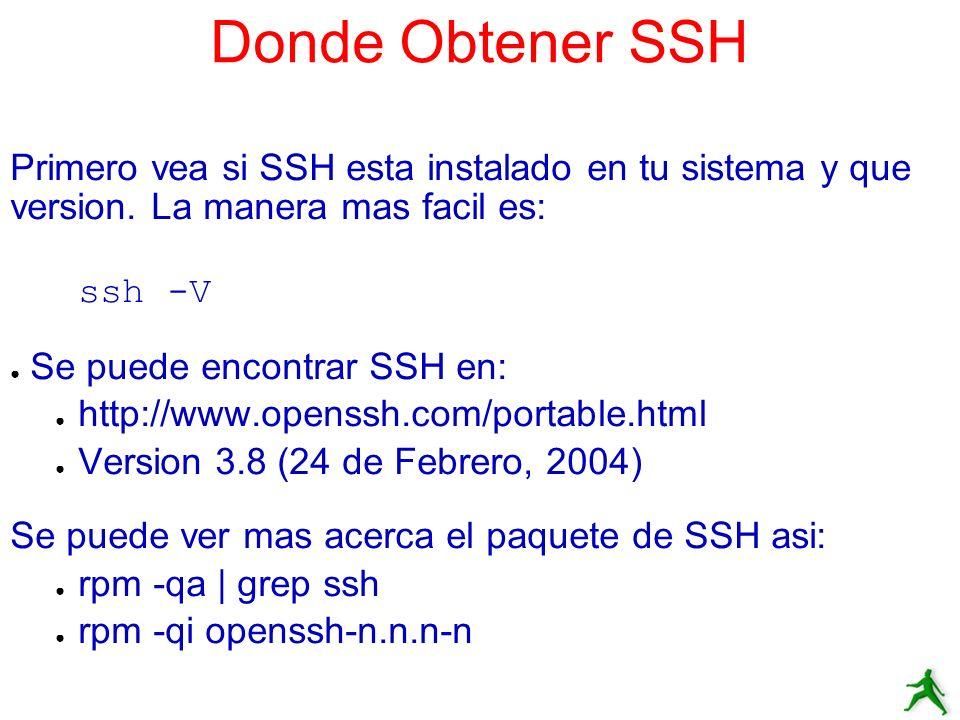 Donde Obtener SSHPrimero vea si SSH esta instalado en tu sistema y que version. La manera mas facil es: