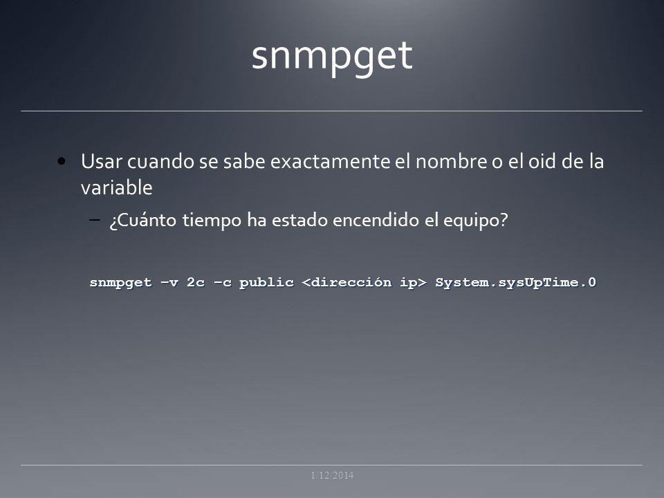 snmpget Usar cuando se sabe exactamente el nombre o el oid de la variable. ¿Cuánto tiempo ha estado encendido el equipo