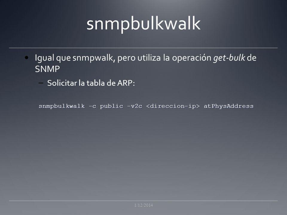 snmpbulkwalk Igual que snmpwalk, pero utiliza la operación get-bulk de SNMP. Solicitar la tabla de ARP: