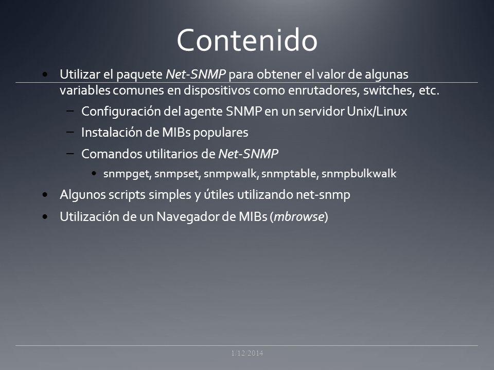 Contenido Utilizar el paquete Net-SNMP para obtener el valor de algunas variables comunes en dispositivos como enrutadores, switches, etc.