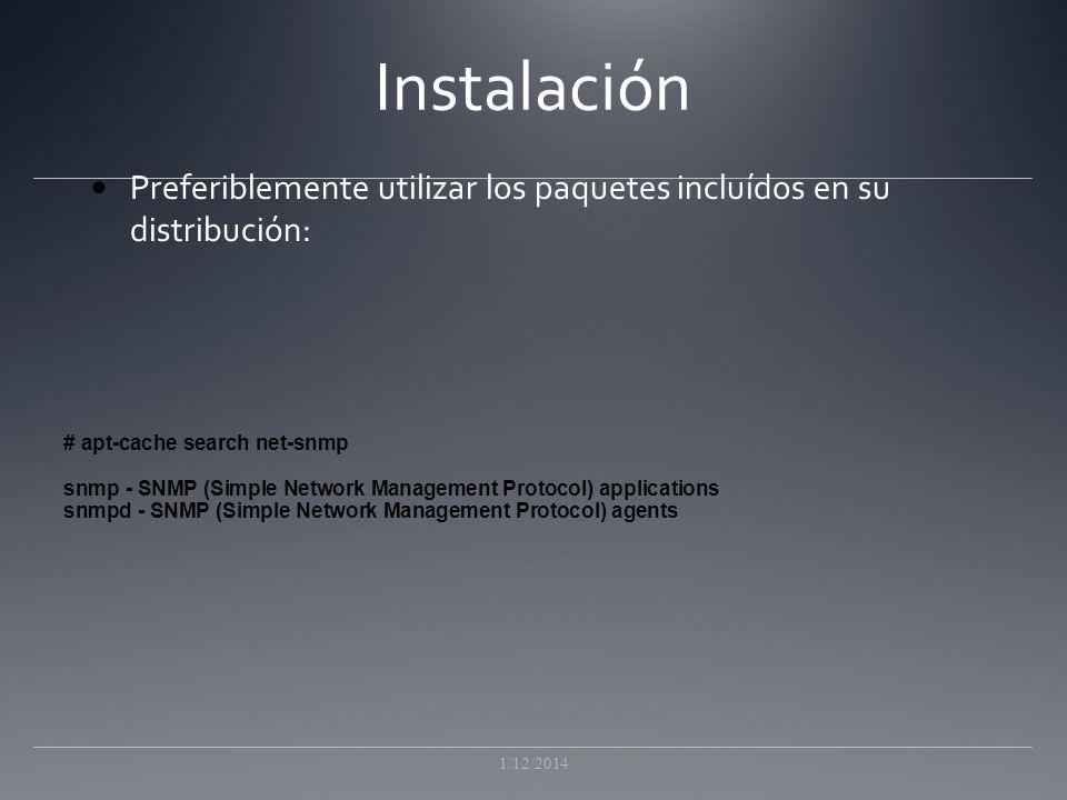 Instalación Preferiblemente utilizar los paquetes incluídos en su distribución: # apt-cache search net-snmp.