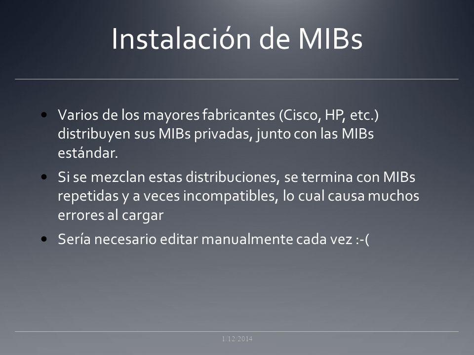 Instalación de MIBs Varios de los mayores fabricantes (Cisco, HP, etc.) distribuyen sus MIBs privadas, junto con las MIBs estándar.