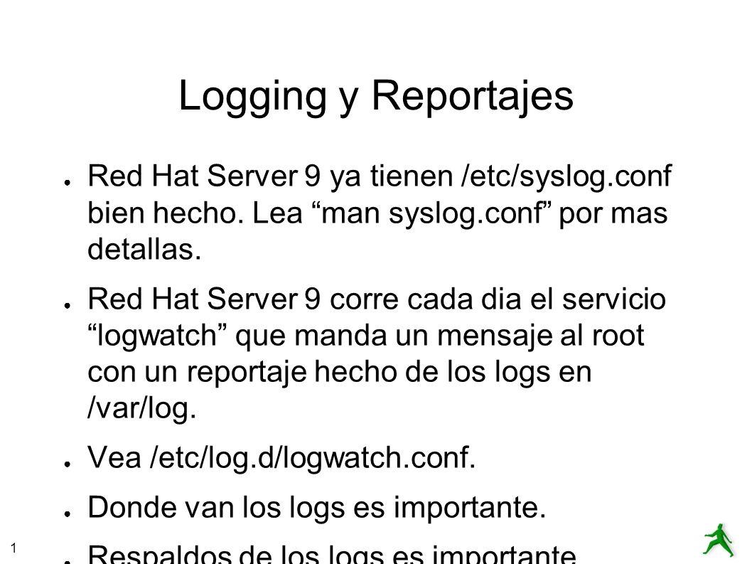 Logging y Reportajes Red Hat Server 9 ya tienen /etc/syslog.conf bien hecho. Lea man syslog.conf por mas detallas.