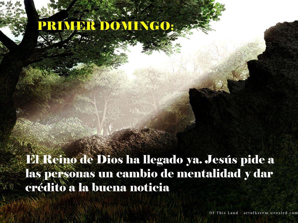 PRIMER DOMINGO: El Reino de Dios ha llegado ya.