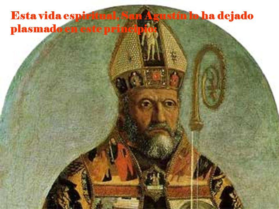 Esta vida espiritual, San Agustín lo ha dejado plasmado en este principio: