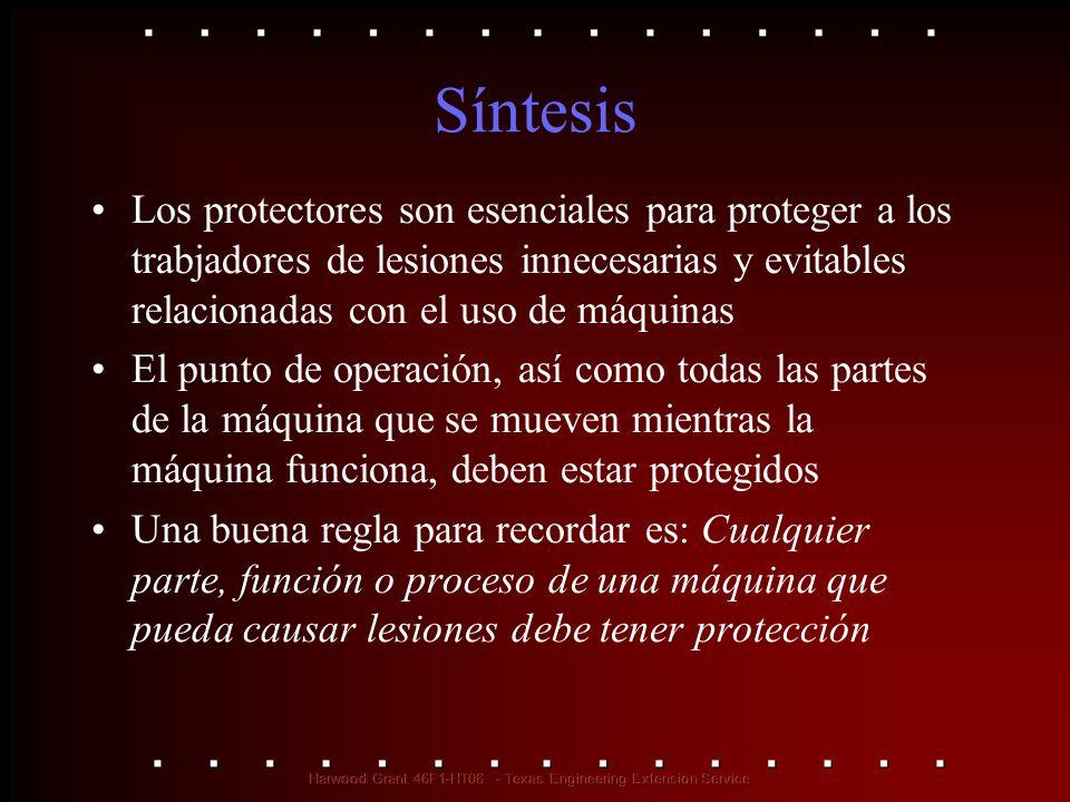 Síntesis Los protectores son esenciales para proteger a los trabjadores de lesiones innecesarias y evitables relacionadas con el uso de máquinas.