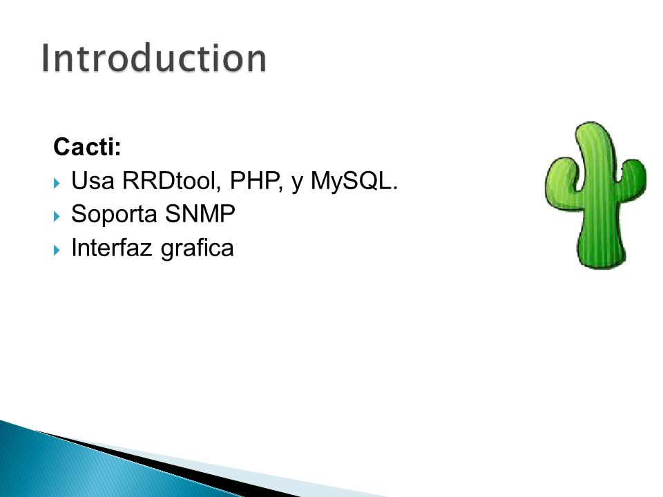 Introduction Cacti: Usa RRDtool, PHP, y MySQL. Soporta SNMP