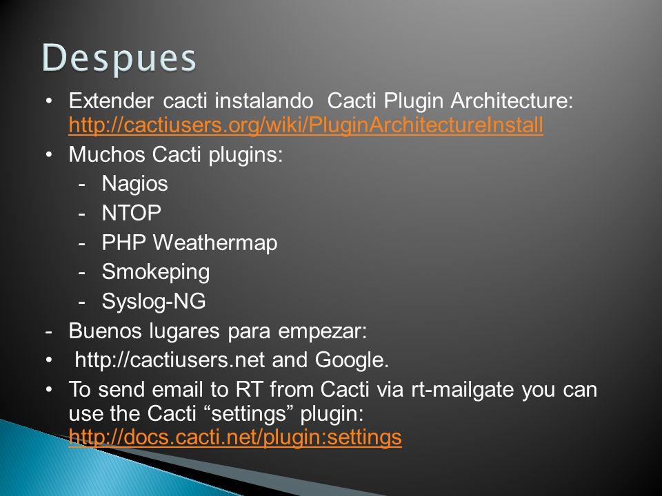 Despues Extender cacti instalando Cacti Plugin Architecture: http://cactiusers.org/wiki/PluginArchitectureInstall.