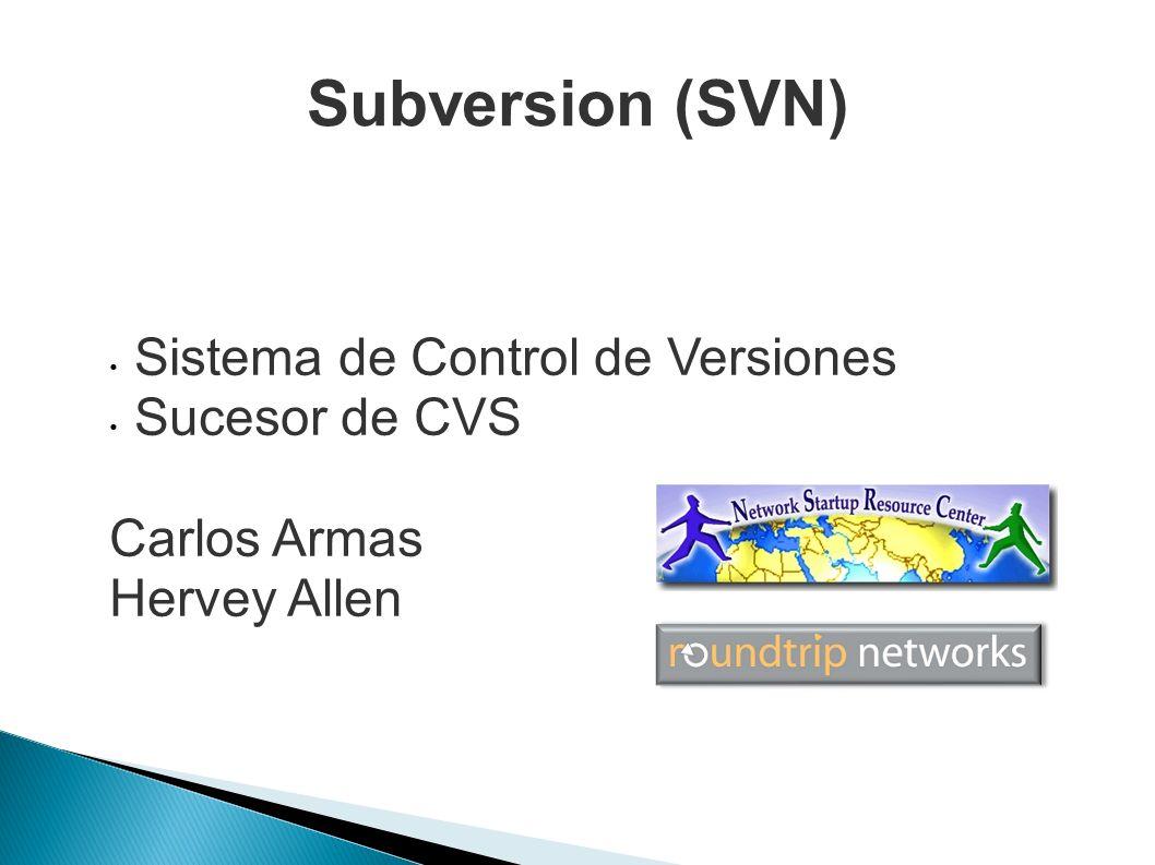 Subversion (SVN) Sistema de Control de Versiones Sucesor de CVS