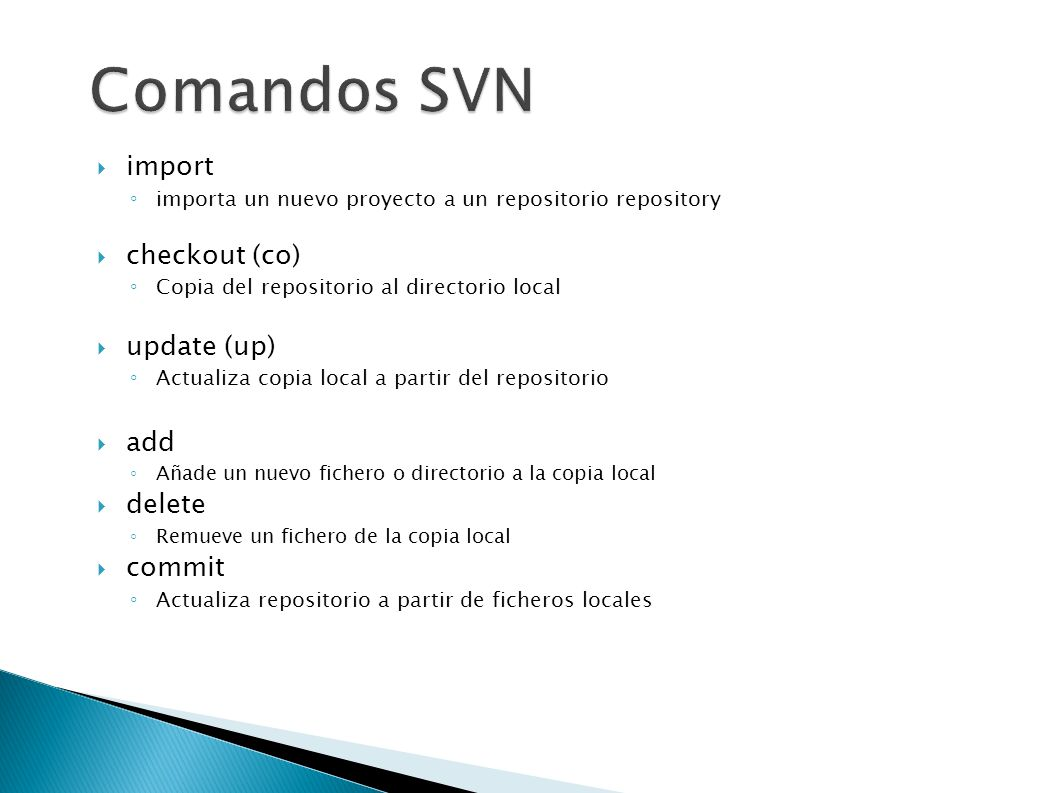 Comandos SVN import checkout (co)‏ update (up)‏ add delete commit