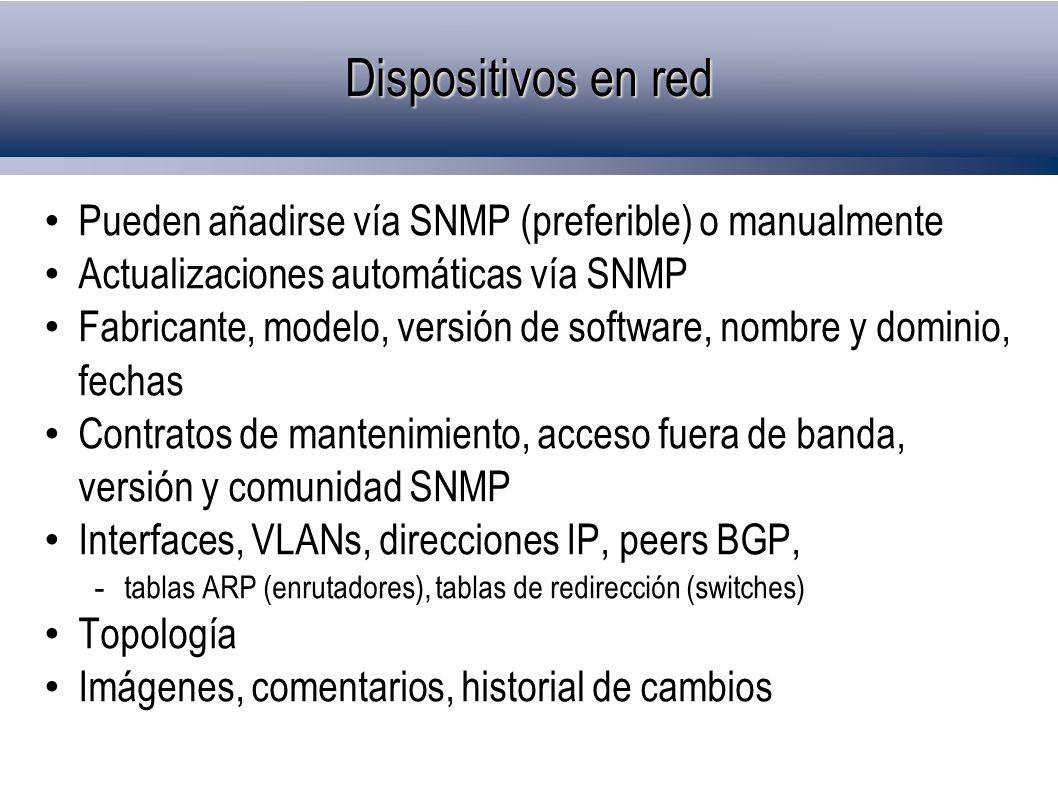 Dispositivos en red Pueden añadirse vía SNMP (preferible) o manualmente. Actualizaciones automáticas vía SNMP.