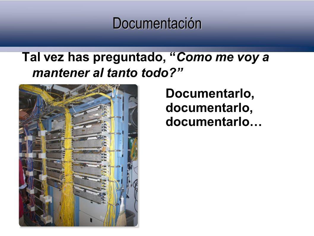 Documentación Tal vez has preguntado, Como me voy a mantener al tanto todo Documentarlo, documentarlo, documentarlo…