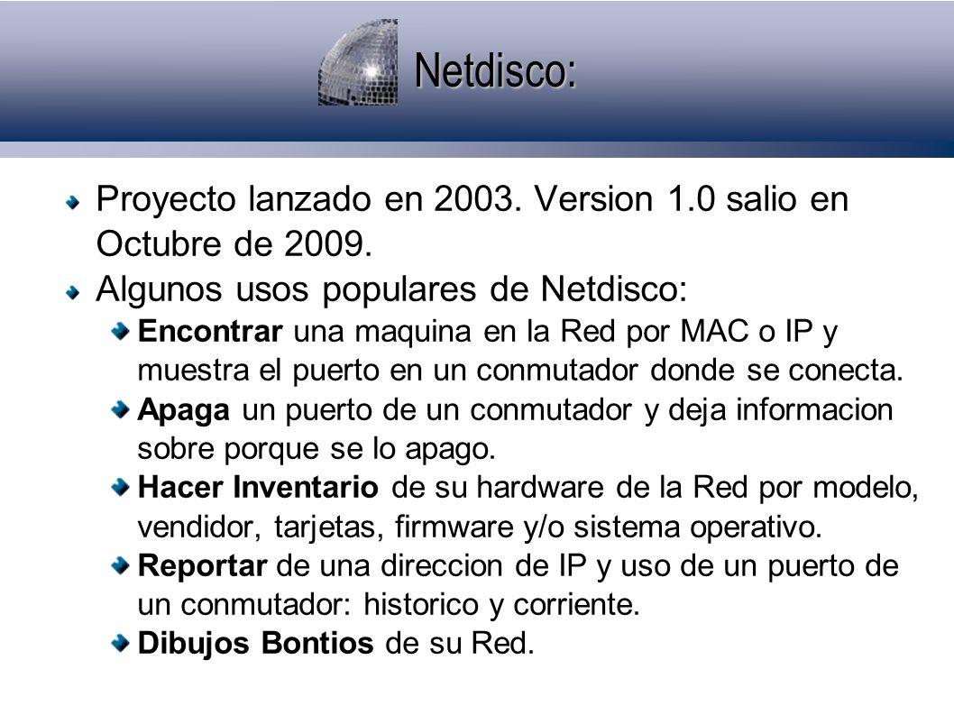 Netdisco: Proyecto lanzado en 2003. Version 1.0 salio en Octubre de 2009. Algunos usos populares de Netdisco: