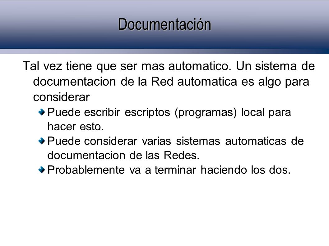 Documentación Tal vez tiene que ser mas automatico. Un sistema de documentacion de la Red automatica es algo para considerar.