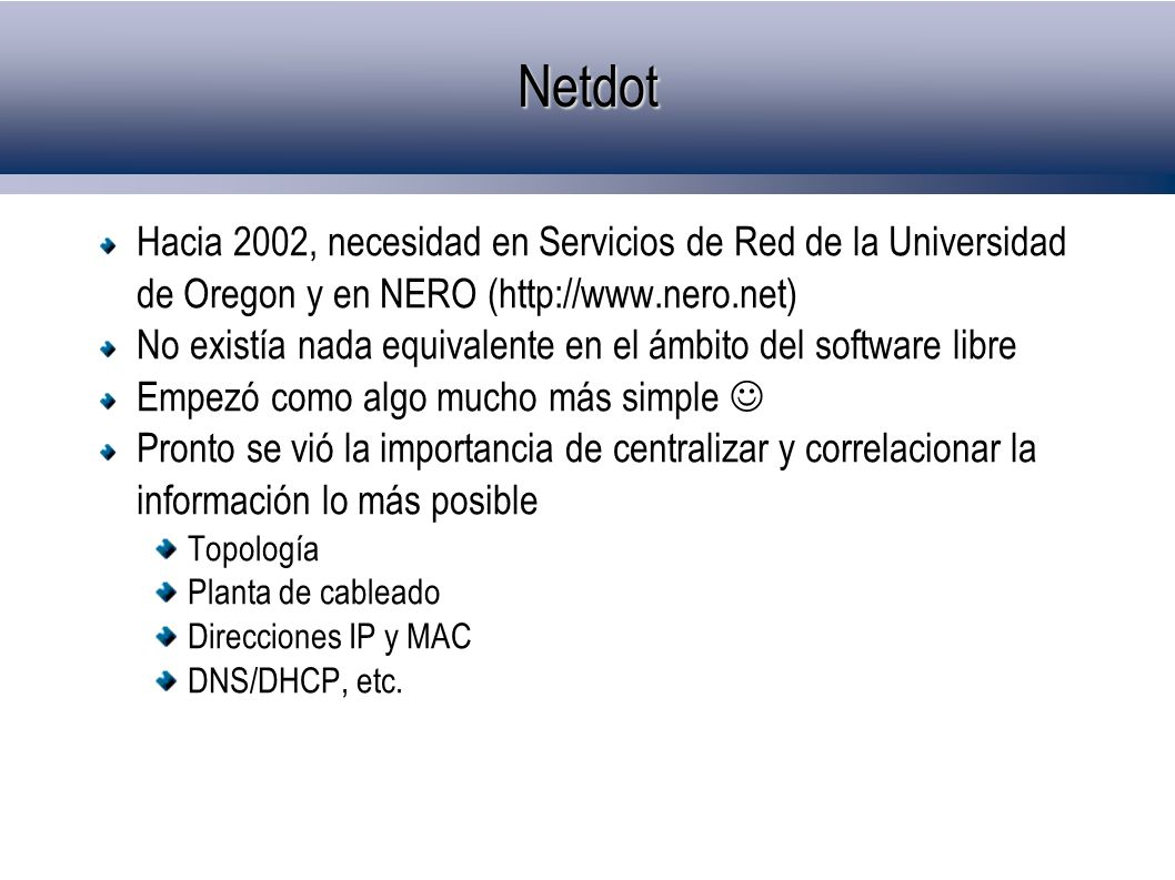 Netdot Hacia 2002, necesidad en Servicios de Red de la Universidad de Oregon y en NERO (http://www.nero.net)
