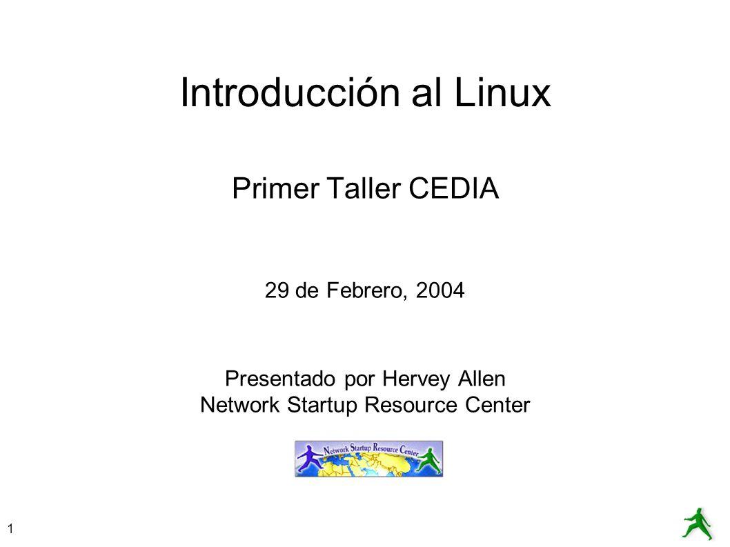 Introducción al Linux Primer Taller CEDIA 29 de Febrero, 2004
