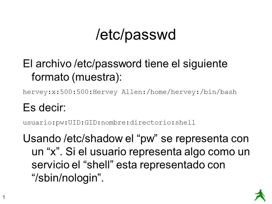 /etc/passwd El archivo /etc/password tiene el siguiente formato (muestra): hervey:x:500:500:Hervey Allen:/home/hervey:/bin/bash.