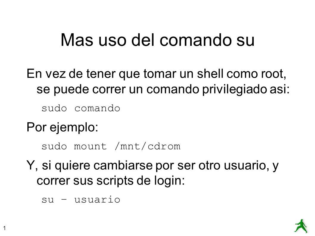 Mas uso del comando su En vez de tener que tomar un shell como root, se puede correr un comando privilegiado asi: