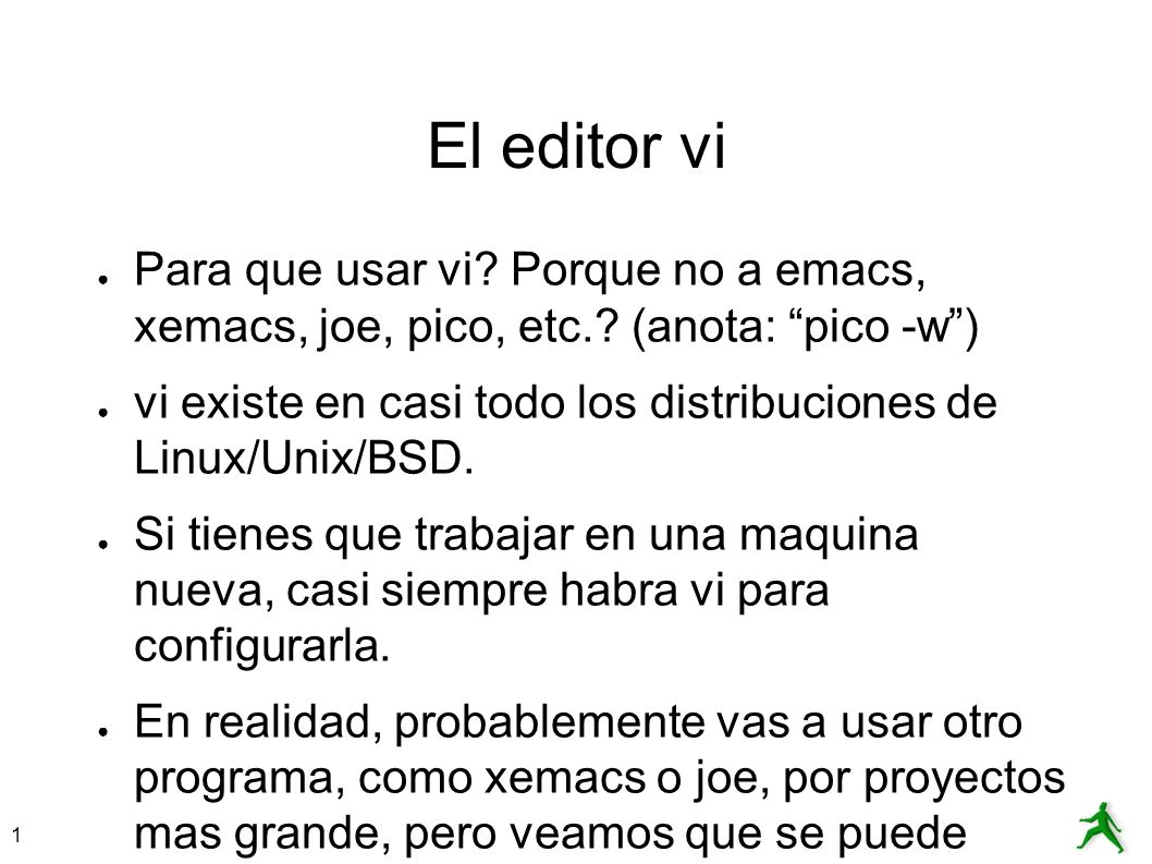 El editor vi Para que usar vi Porque no a emacs, xemacs, joe, pico, etc. (anota: pico -w )