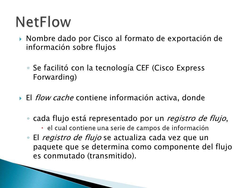 NetFlowNombre dado por Cisco al formato de exportación de información sobre flujos. Se facilitó con la tecnología CEF (Cisco Express Forwarding)