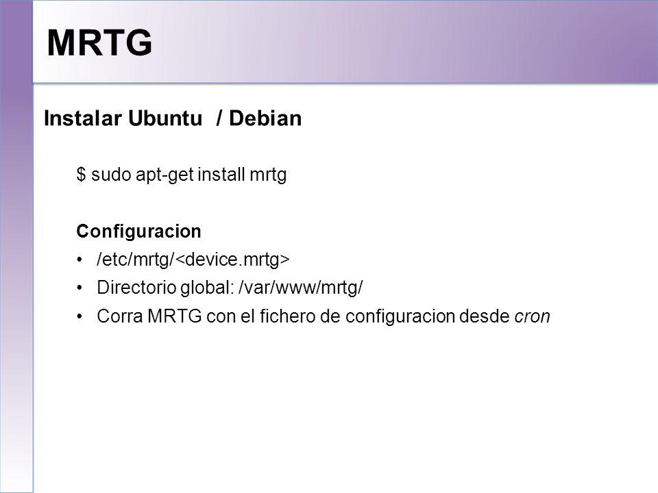 MRTG Instalar Ubuntu / Debian $ sudo apt-get install mrtg