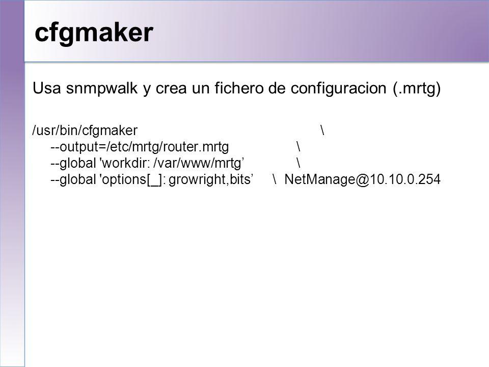 cfgmaker Usa snmpwalk y crea un fichero de configuracion (.mrtg)