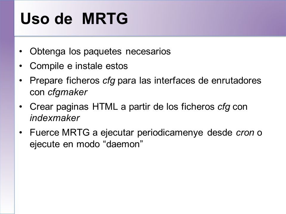 Uso de MRTG Obtenga los paquetes necesarios Compile e instale estos